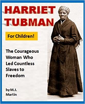 Harriet Tubman for Children: The Courageous Woman Who Led Countless Slaves to Freedom (Black History for Children Series) written by M.J. Martin