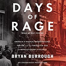 Days of Rage: America's Radical Underground, the FBI, and the Forgotten Age of Revolutionary Violence (       UNABRIDGED) by Bryan Burrough Narrated by Ray Porter