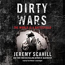 Dirty Wars: The World Is a Battlefield (       UNABRIDGED) by Jeremy Scahill Narrated by Tom Weiner