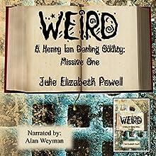 Weird: A Henry Ian Darling Oddity: Missive One (       UNABRIDGED) by Julie Elizabeth Powell Narrated by Alan Weyman