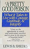 A Pretty Good Person: What It Takes to Live With Courage, Gratitude, & Integrity or When Pretty Good Is As Good As You Can Be (0061009415) by Smedes, Lewis B.