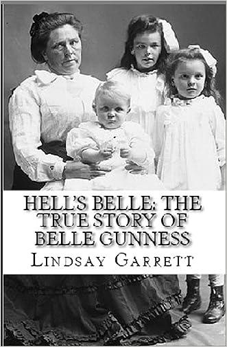 Hell's Belle : The True Story of Belle Gunness written by Lindsay Garrett