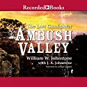 Ambush Valley: The Last Gunfighter #17 Audiobook by William Johnstone Narrated by George Guidall