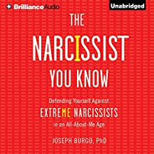 The Narcissist You Know: Defending Yourself Against Extreme Narcissists in an All-About-Me Age (       UNABRIDGED) by Joseph Burgo Narrated by Christopher Lane