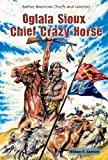 img - for Oglala Sioux Chief Crazy Horse (Native American Chiefs and Warriors) book / textbook / text book