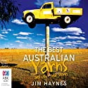 The Best Australian Yarns and Other True Stories (       UNABRIDGED) by Jim Haynes Narrated by Jim Haynes