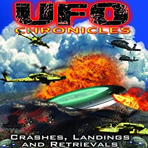 UFO Chronicles: Crashes, Landings and Retrievals Audiobook