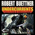 Undercurrents: Orphan's Legacy, Book 2 (       UNABRIDGED) by Robert Buettner Narrated by MacLeod Andrews