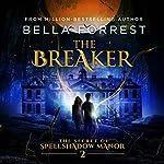 The Breaker: The Secret of Spellshadow Manor, Book 2   Bella Forrest