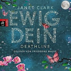 Deathline: Ewig dein Hörbuch von Janet Clark Gesprochen von: Friederike Walke