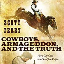 Cowboys, Armageddon, and the Truth: How a Gay Child was Saved from Religion (       UNABRIDGED) by Scott Terry Narrated by Jason P. Hilton