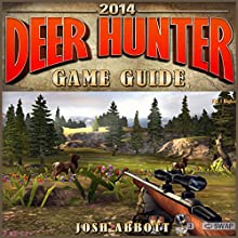 Deer Hunter 2014 Game Guide (       UNABRIDGED) by Josh Abbott Narrated by Kristi Corbett
