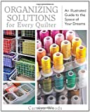 img - for Organizing Solutions for Every Quilter: An Illustrated Guide to the Space of Your Dreams book / textbook / text book