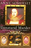 Unnatural Murder: Poison At the Court Of James l (0753801981) by Somerset, Anne