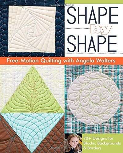 By Angela Walters Shape by Shape Free-Motion Quilting with Angela Walters: 70+ Designs for Blocks, Backgrounds & Borde [Paperback]