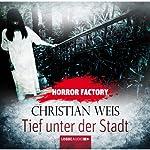 Tief unter der Stadt (Horror Factory 12) | Christian Weis