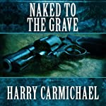 Naked to the Grave | Harry Carmichael