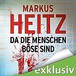 Da die Menschen böse sind | Markus Heitz