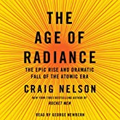 The Age of Radiance: The Epic Rise and Dramatic Fall of the Atomic Era | [Craig Nelson]