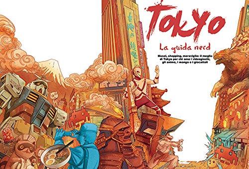 Tokyo La guida nerd Musei shopping meraviglie il meglio di Tokyo per chi ama i videogiochi gli anime i manga e PDF