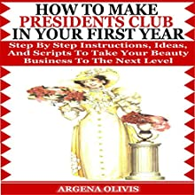 How to Make Presidents Club in Your First Year: Step by Step Instructions, Ideas, and Scripts to Take Your Beauty Business to the Next Level (       UNABRIDGED) by Argena Olivis Narrated by Kelly Thompson