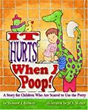 It Hurts When I Poop!: A Story For Children Who Are Scared To Use the Potty