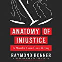 Anatomy of Injustice: A Murder Case Gone Wrong Audiobook by Raymond Bonner Narrated by Mark Bramhall