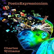 PoeticExpressionism Audiobook by Charles K. Williams Narrated by Charles K. Williams