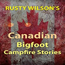 Rusty Wilson's Canadian Bigfoot Campfire Stories (       UNABRIDGED) by Rusty Wilson Narrated by Richard Henzel