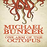 One Arm of the Octopus | Michael Bunker