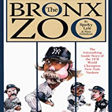 The Bronx Zoo: The Astonishing Inside Story of the 1978 World Champion New York Yankees (       UNABRIDGED) by Sparky Lyle, Peter Golenbock Narrated by Sparky Lyle