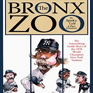 The Bronx Zoo: The Astonishing Inside Story of the 1978 World Champion New York Yankees | [Sparky Lyle, Peter Golenbock]