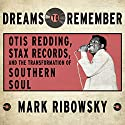Dreams to Remember: Otis Redding, Stax Records, and the Transformation of Southern Soul Audiobook by Mark Ribowsky Narrated by Dan John Miller