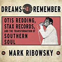 Dreams to Remember: Otis Redding, Stax Records, and the Transformation of Southern Soul (       UNABRIDGED) by Mark Ribowsky Narrated by Dan John Miller