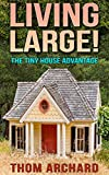 Living Large! The Tiny House Advantage: Tiny Home Living (Self Sustained Living)