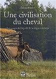 echange, troc Carole Ferret - Une civilisation du cheval. Les usages de l'équidé, de la steppe à la taïga
