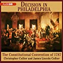 Decision in Philadelphia: The Constitutional Convention of 1787 (       UNABRIDGED) by James Collier, Christopher Collier Narrated by Bronson Pinchot