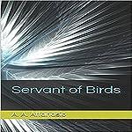 Servant of Birds   A. A. Attanasio