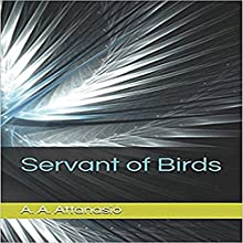 Servant of Birds Audiobook by A. A. Attanasio Narrated by DW Draffin