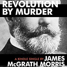 Revolution by Murder: Emma Goldman, Alexander Berkman, and the Plot to Kill Henry Clay Frick (       UNABRIDGED) by James McGrath Morris Narrated by Kevin Stillwell
