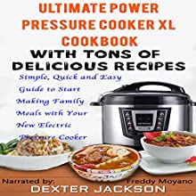 The Ultimate Power Pressure Cooker XL Cookbook with Tons of Delicious Recipes: Simple, Quick and Easy Guide to Start Making Family Meals with Your New Electric Pressure Cooker | Livre audio Auteur(s) : Dexter Jackson Narrateur(s) : Freddy Moyano