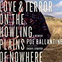 Love and Terror on the Howling Plains of Nowhere: A Memoir Audiobook by Poe Ballantine Narrated by Poe Ballantine