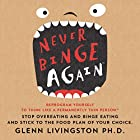 Never Binge Again: Reprogram Yourself to Think Like a Permanently Thin Person Hörbuch von Glenn Livingston, PhD Gesprochen von: Roger Baker