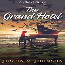 The Grand Hotel: A Short Story: Ten Thousand Words or Less, Book 6 Audiobook by Justin M. Johnson Narrated by Tom Jordan