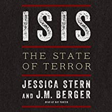 ISIS: The State of Terror (       UNABRIDGED) by Jessica Stern, J. M. Berger Narrated by Ray Porter