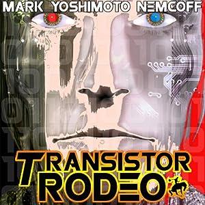 Transistor Rodeo | [Mark Yoshimoto Nemcoff]