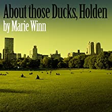 About Those Ducks, Holden (       UNABRIDGED) by Marie Winn Narrated by Marie Winn