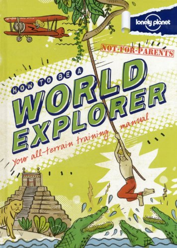 Not For Parents How to be a World Explorer (Lonely Planet)