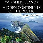 Vanished Islands and Hidden Continents of the Pacific Hörbuch von Patrick D Nunn Gesprochen von: Fred Humberstone