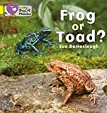 Frog or Toad? (Collins Big Cat Phonics) (0007422059) by Barraclough, Sue
